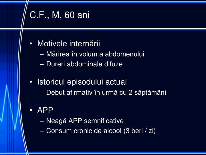 C.F., M, 60 ani