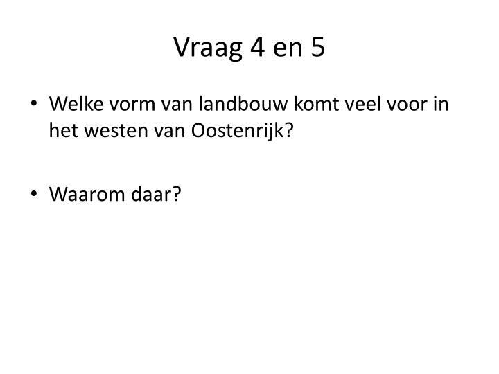 Vraag 4 en 5