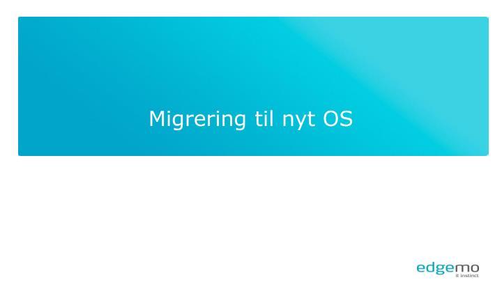 Migrering til nyt OS