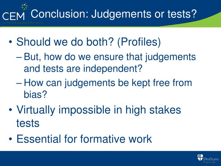 Conclusion: Judgements or tests?