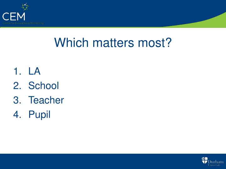 Which matters most?