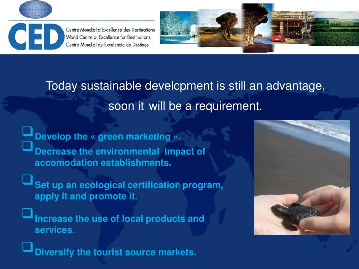 Today sustainable development is still an advantage, soon it