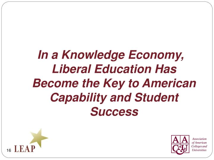 In a Knowledge Economy, Liberal Education Has Become the Key to American Capability and Student Success