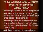 what can parents do to help to prepare for controlled assessments
