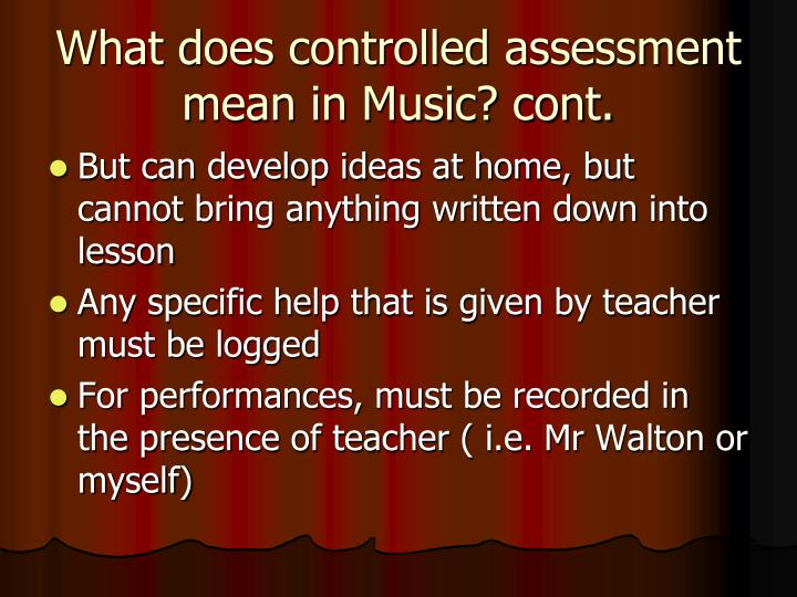 What does controlled assessment mean in Music? cont.
