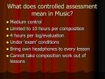 what does controlled assessment mean in music
