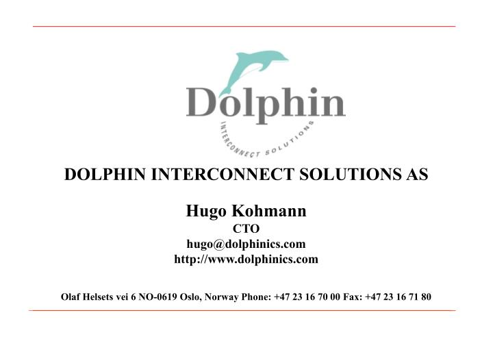 Dolphin interconnect solutions as hugo kohmann cto hugo@dolphinics com http www dolphinics com
