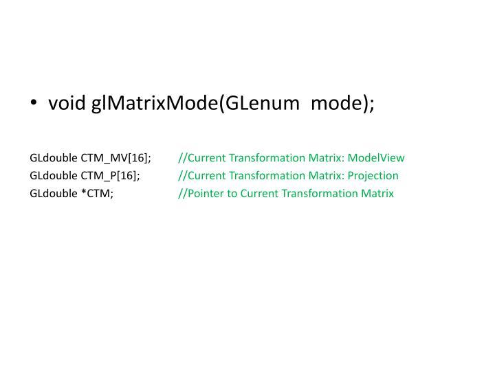 void glMatrixMode(GLenum  mode);