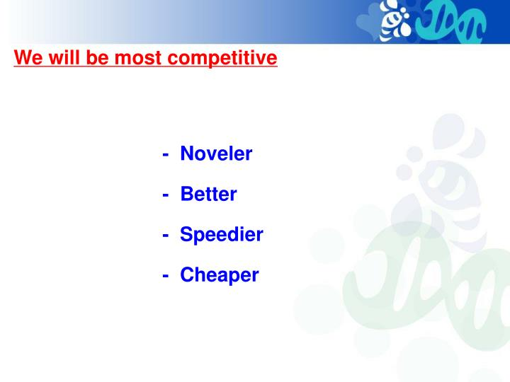 We will be most competitive
