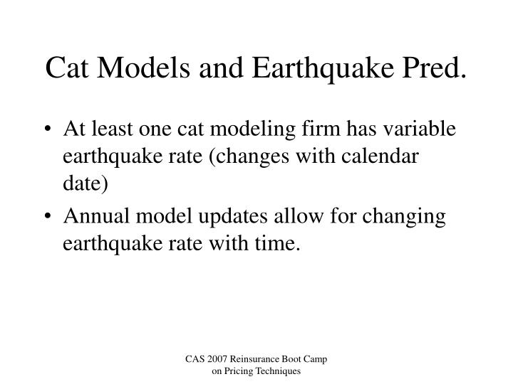 Cat Models and Earthquake Pred.