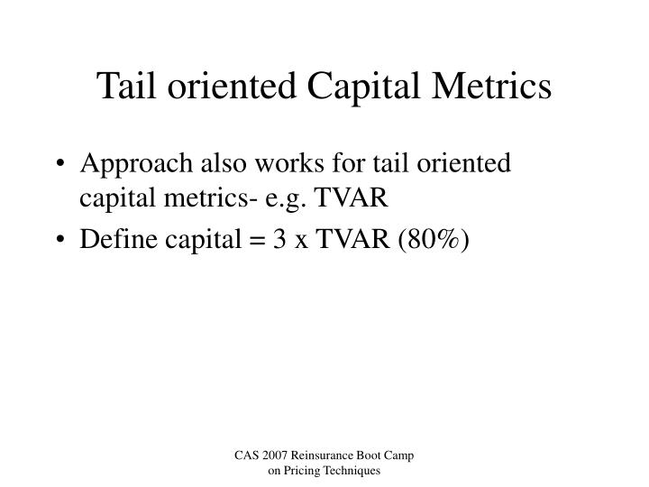 Tail oriented Capital Metrics