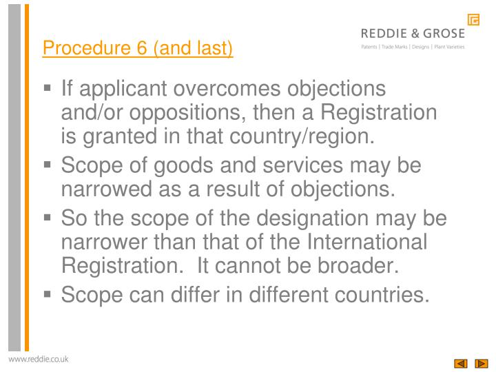 If applicant overcomes objections and/or oppositions, then a Registration is granted in that country/region.