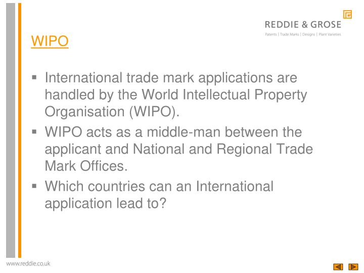 International trade mark applications are handled by the World Intellectual Property Organisation (WIPO).