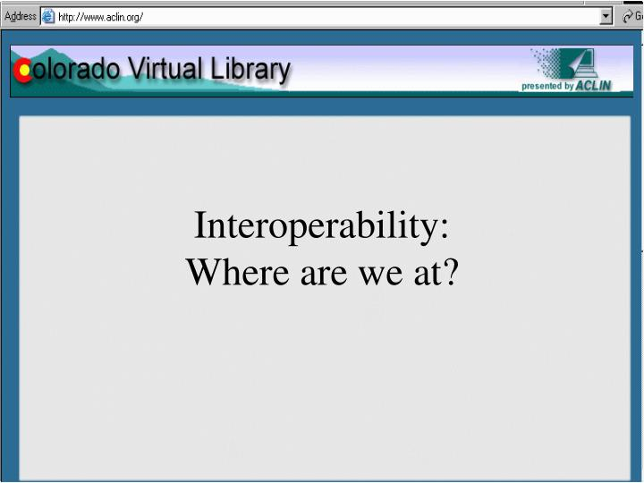 Interoperability where are we at