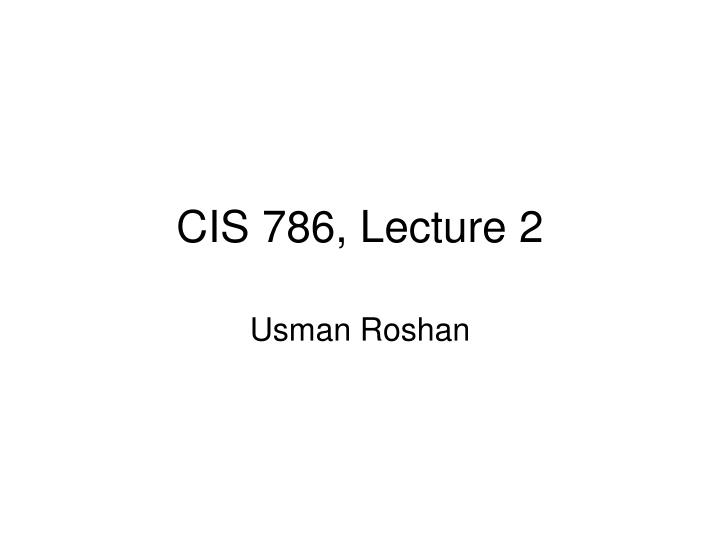Cis 786 lecture 2