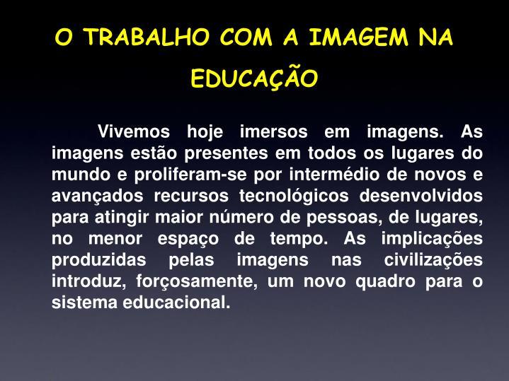 O TRABALHO COM A IMAGEM NA EDUCAÇÃO