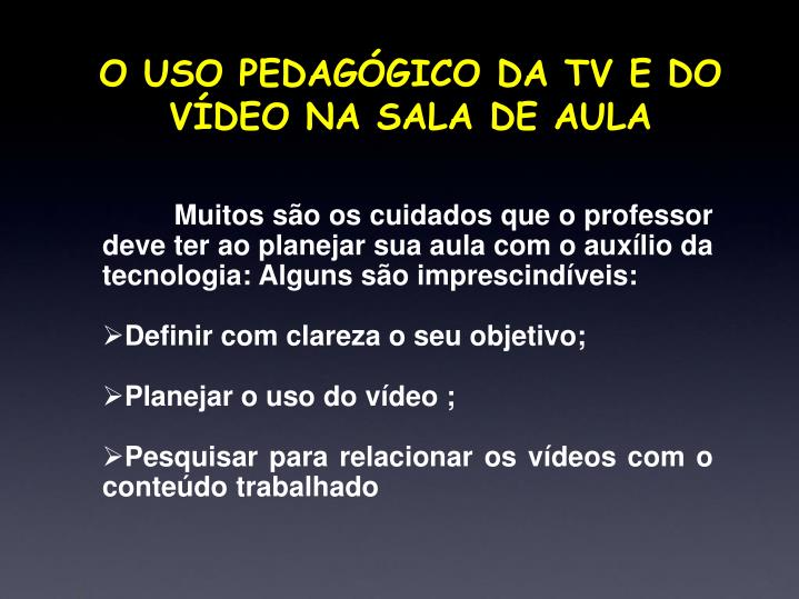 O USO PEDAGÓGICO DA TV E DO VÍDEO NA SALA DE AULA