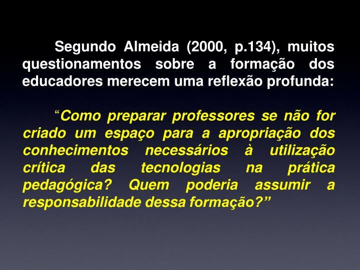 Segundo Almeida (2000, p.134), muitos questionamentos sobre a formação dos educadores merecem uma reflexão profunda: