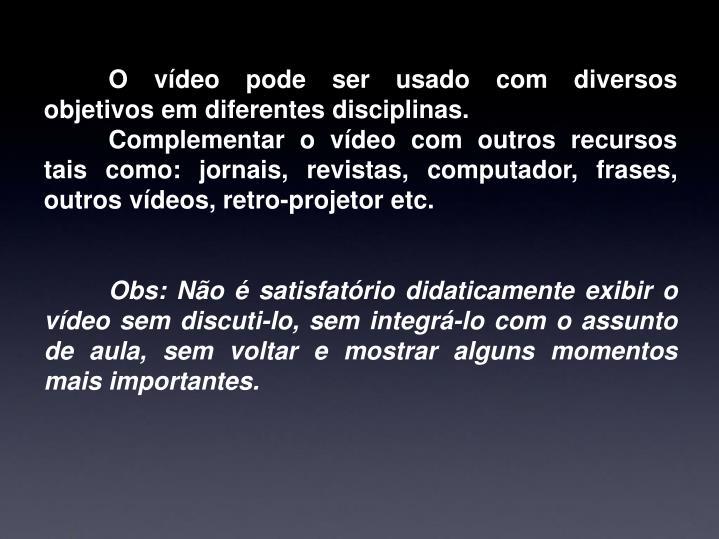 O vídeo pode ser usado com diversos objetivos em diferentes disciplinas.
