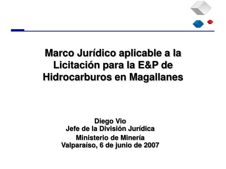 Marco Jurídico aplicable a la Licitación para la E&P de Hidrocarburos en Magallanes