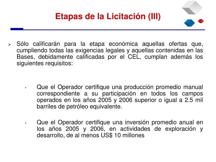 Sólo calificarán para la etapa económica aquellas ofertas que, cumpliendo todas las exigencias legales y aquellas contenidas en las Bases, debidamente calificadas por el CEL, cumplan además los siguientes requisitos: