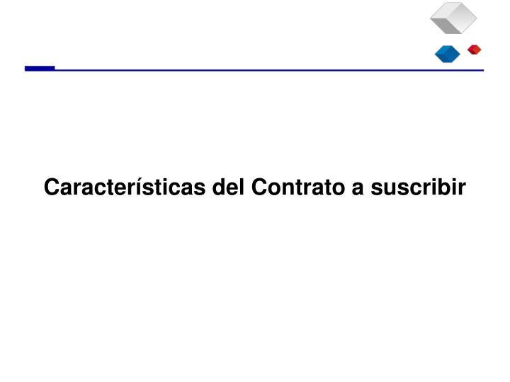 Características del Contrato a suscribir