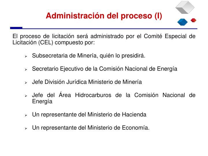 El proceso de licitación será administrado por el Comité Especial de Licitación (CEL) compuesto por: