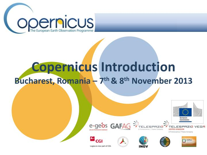 Copernicus introduction bucharest romania 7 th 8 th november 2013