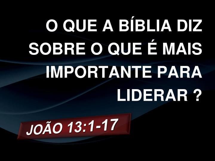 O QUE A BÍBLIA DIZ SOBRE O QUE É MAIS IMPORTANTE PARA LIDERAR ?