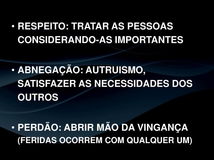 RESPEITO: TRATAR AS PESSOAS CONSIDERANDO-AS IMPORTANTES