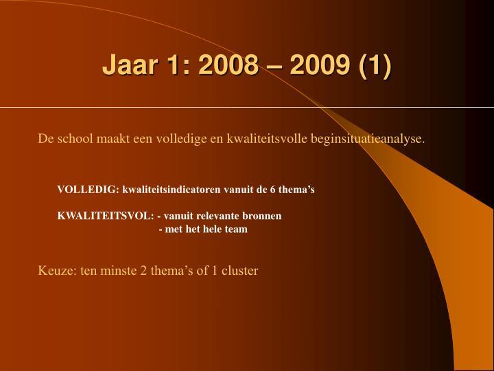 Jaar 1: 2008 – 2009 (1)