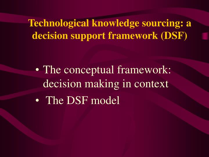 Technological knowledge sourcing: a decision support framework (DSF)