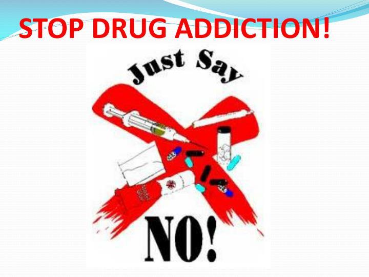 STOP DRUG ADDICTION!