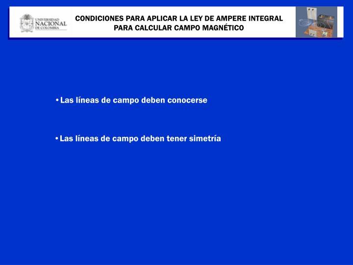 CONDICIONES PARA APLICAR LA LEY DE AMPERE INTEGRAL PARA CALCULAR CAMPO MAGNÉTICO
