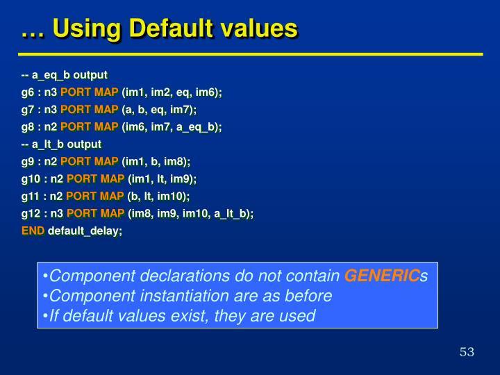 … Using Default values