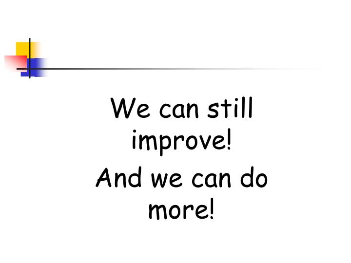 We can still improve!
