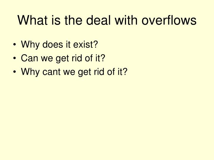 What is the deal with overflows