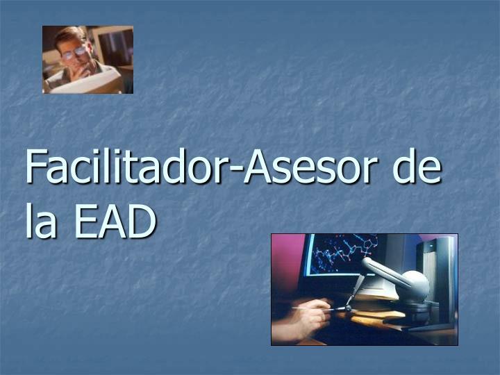 Facilitador-Asesor de la EAD