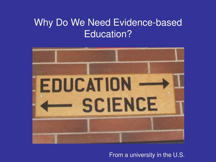 Why do we need evidence based education