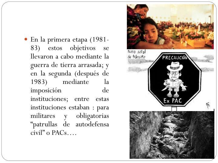 En la primera etapa (1981-83) estos objetivos se llevaron a cabo mediante la guerra de tierra arrasada; y en la segunda (después de 1983) mediante la imposición de instituciones;