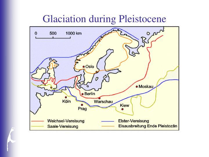 Glaciation during Pleistocene
