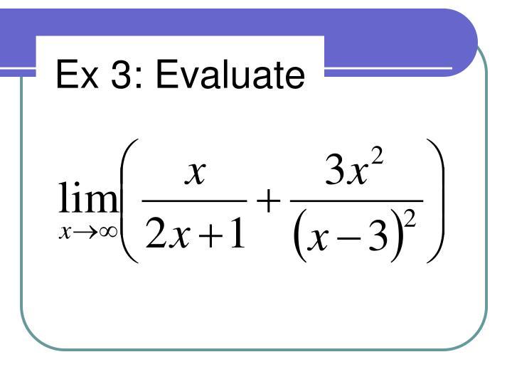 Ex 3: Evaluate