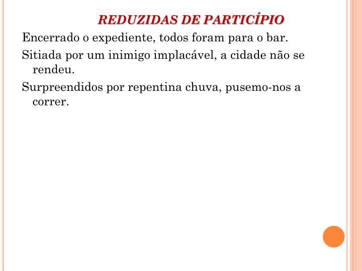 REDUZIDAS DE PARTICÍPIO