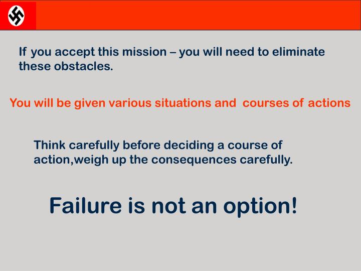 If you accept this mission – you will need to eliminate these obstacles.