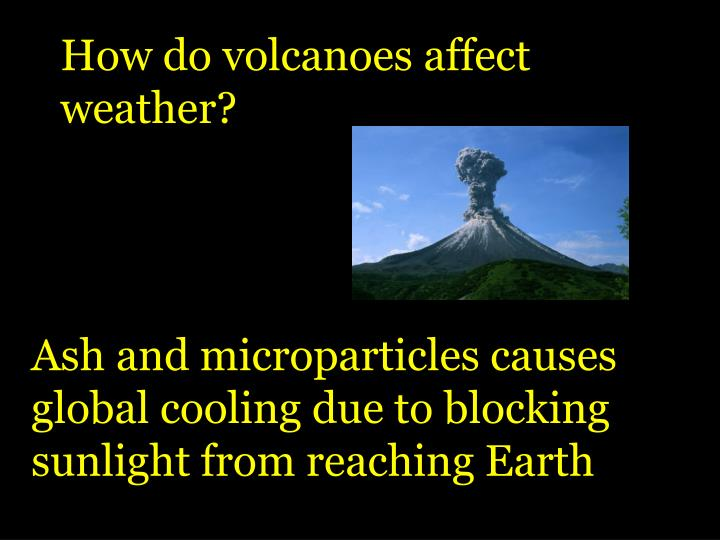 How do volcanoes affect