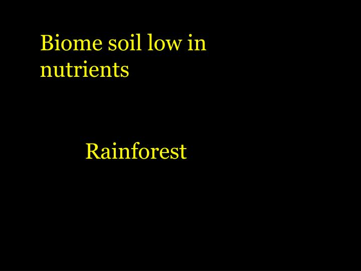 Biome soil low in