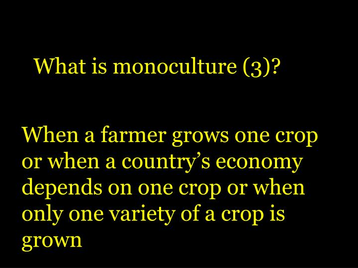 What is monoculture (3)?