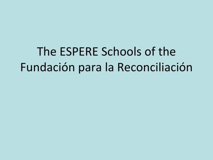 The ESPERE Schools of the Fundación para la Reconciliación