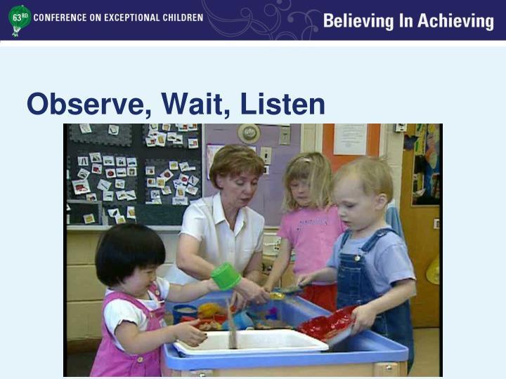 Observe, Wait, Listen
