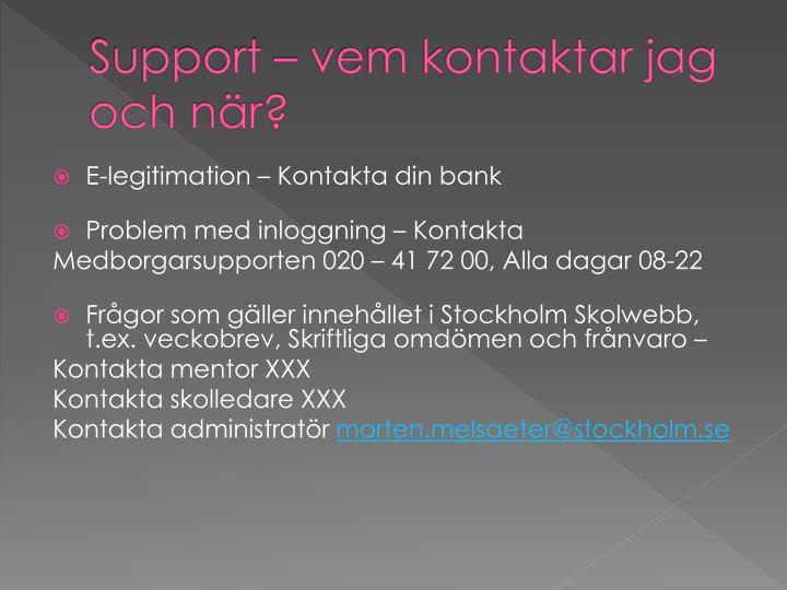 Support – vem kontaktar jag och när?